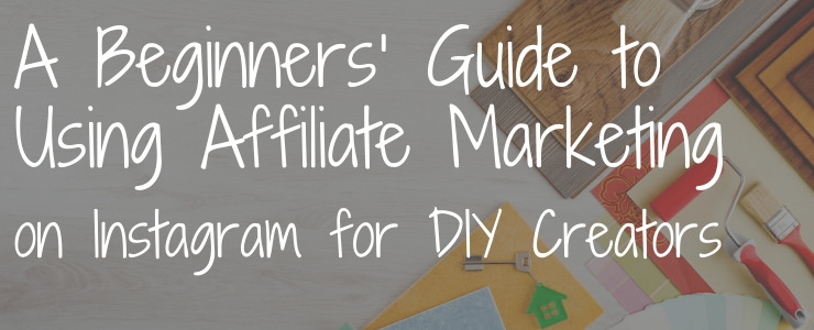 The beginners guide to using affiliate marketing on Instagram for DIY creators
