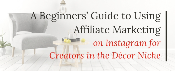 The beginners guide to using affiliate marketing for decor creators