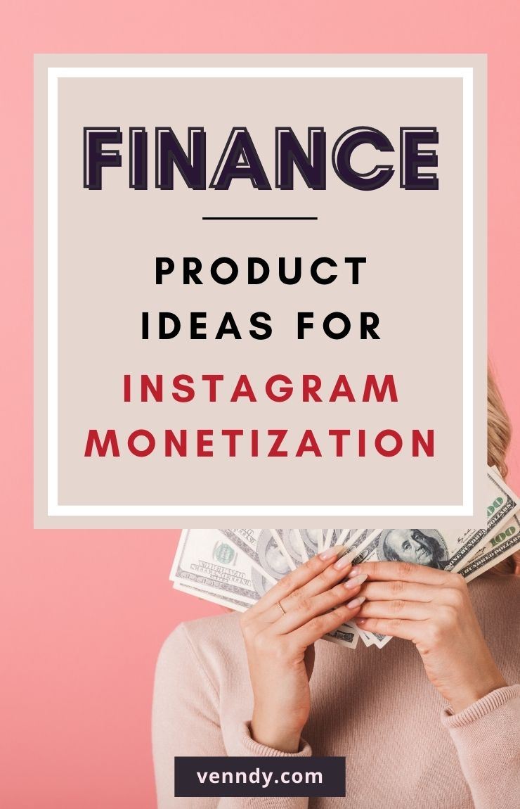 Finance product Ideas for Instagram monetization
