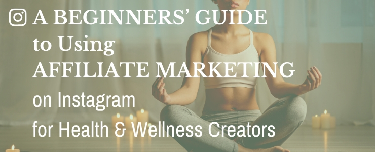 The beginners guide to using affiliate marketing for health and wellness creators